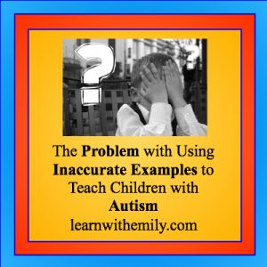 A black and white photo with a chid covering his face with his hands and a question mark. The caption says, the problem with using inaccurate examples to teach children with autism learn with emily dot com