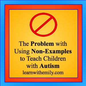 red don't symbol with the caption the problem with using non examples to teach children with autism learn with emily dot com