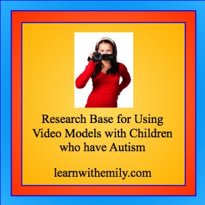 Research base for using video models with children who have autism