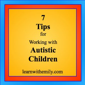 7 tips for working with autistic children, learn with emily dot com