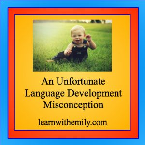 Photo of baby sitting on grass wearing blue overalls with the caption: an unfortunate language development misconception, learn with emily dot com
