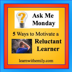 ask me monday. 5 ways to motivate a reluctant learner, learn with emily dot com