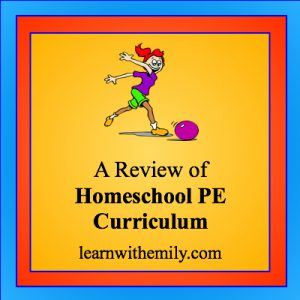 Drawing of a girl kicking a ball with the caption: a review of homeschool PE curriculum, learn with emily dot com