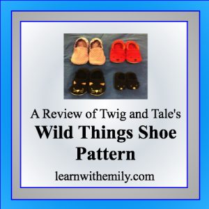 A review of twig and Tale's wild things shoe pattern, learn with emily dot com