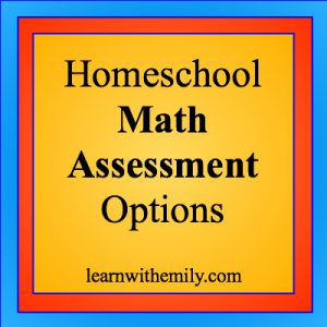 homeschool math assessment options learn with emily dot com
