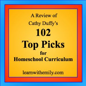 a review of cathy duffy's 102 top picks for homeschool curriculum, learn with emily dot com
