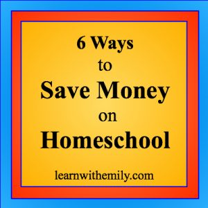 6 ways to save money on homeschool curriculum and products, learn with emily dot com
