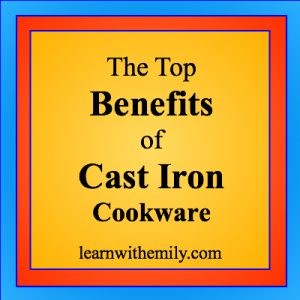 The Top Benefits of Cast iron cookware, learn with emily dot com