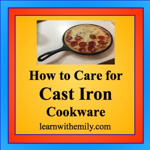 how to care for cast iron cookware, learn with emily dot com