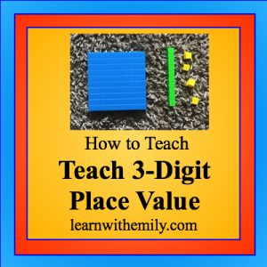 how to teach 3-digit place value, learn with emily dot com