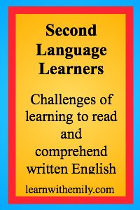 second language learners, challenging of learning to read and comprehend written english, learn with emily dot com