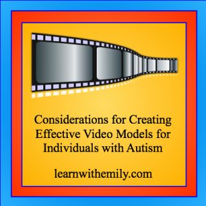 Considerations for creating effective video models for individuals with autism learn with emily dot com