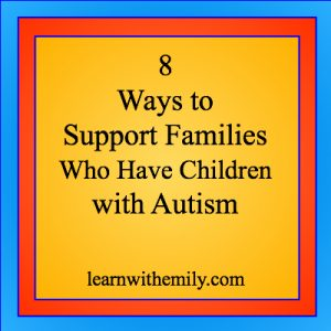 8 ways to support families who have children with autism learn with emily dot com