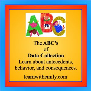 Drawing of children hanging off of an A, B, and C, with the caption, the abc's of data collection: learn about antecedents, behavior, and consequences. learn with emily dot com