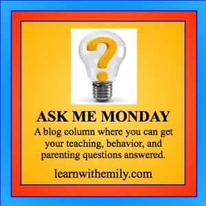Image of a question mark inside of a lightbulb with the caption, ask me monday, a blog column where you can get your teaching, behavior, and parenting questions answered. learn with emily dot com.