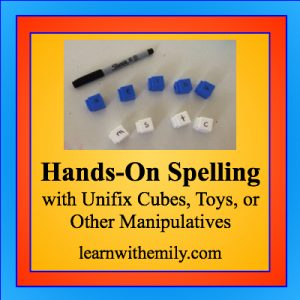 hands-on spelling with unifix cubes, toys, or other manipulatives, learn with emily dot com
