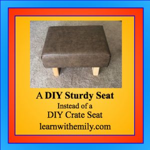 A DIY sturdy seat instead of a DIY crate seat, learn with emily dot com