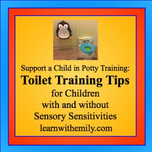Support a Child in Potty Training: Toilet Training Tips for children with and without sensory sensitivities, learn with emily dot com