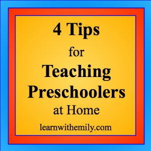 4 tips for teaching preschoolers at home, learn with emily dot com