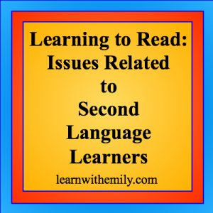 learning to read: issues related to second language learners, learn with emily dot com