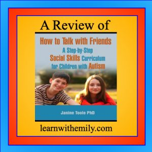 A review of How to Talk with Friends a step-by-step social skills curriculum for children with autism by Janine Toole ph.D learn with emily dot com