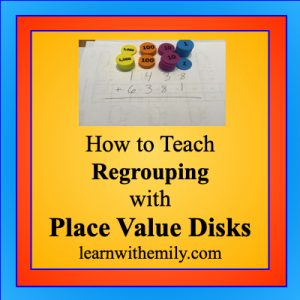 how to teach regrouping with place value disks, learn with emily dot com